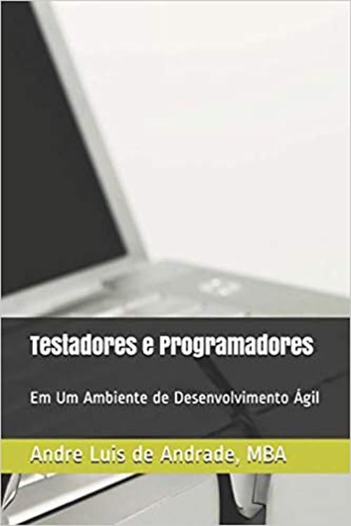 Testadores e Programadores: Em Um Ambiente de Desenvolvimento Ágil